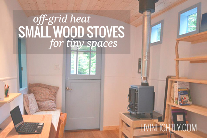 OFF-GRID HEAT: Small Wood Stoves